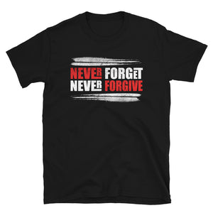 "Black Black unisex T shirt saying "" never forget, never forgive."" 