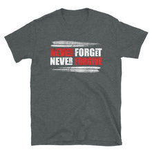 "Load image into Gallery viewer, Black unisex T shirt saying "" never forget, never forgive."" 