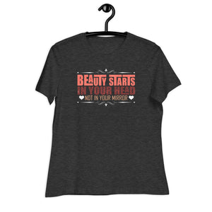 "grey heather women relaxed t shirt saying ""beauty starts in your head not in your mirror."" 