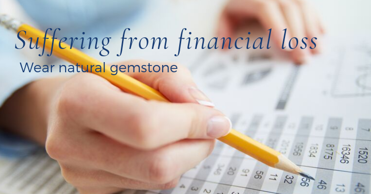 Suffering from financial loss. Wear natural gemstone.