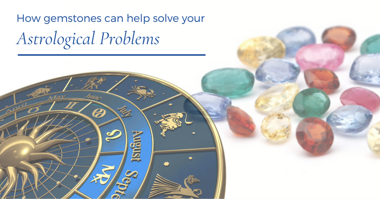 How Gemstones can help solve your Astrological Problems
