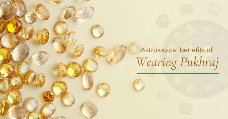 Astrological benefits of wearing Pukhraj – The Yellow Sapphire