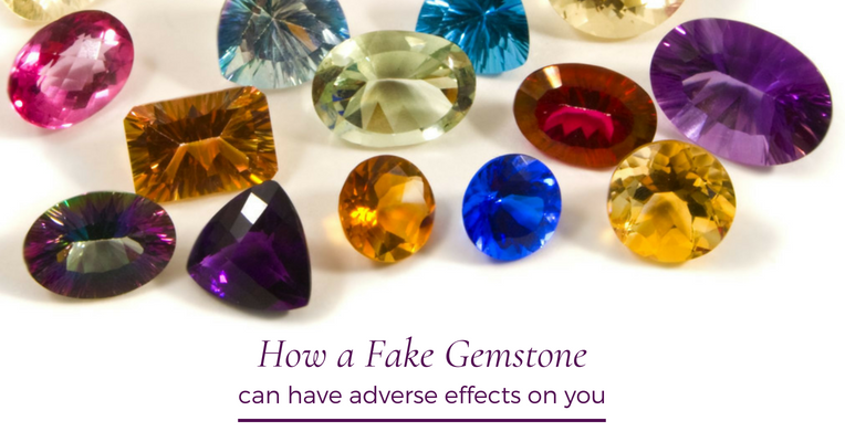 How a Fake Gemstone can have Adverse Effects on you