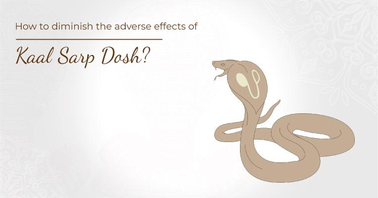 How to diminish the adverse effects of Kaal Sarp Dosh?