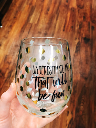 """Underestimate Me"" Wine Glass"