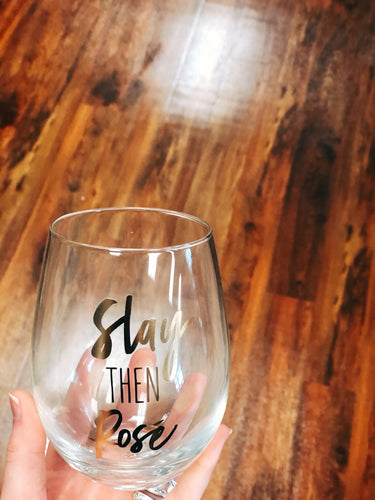"""Slay Then Rosé"" Wine Glass"