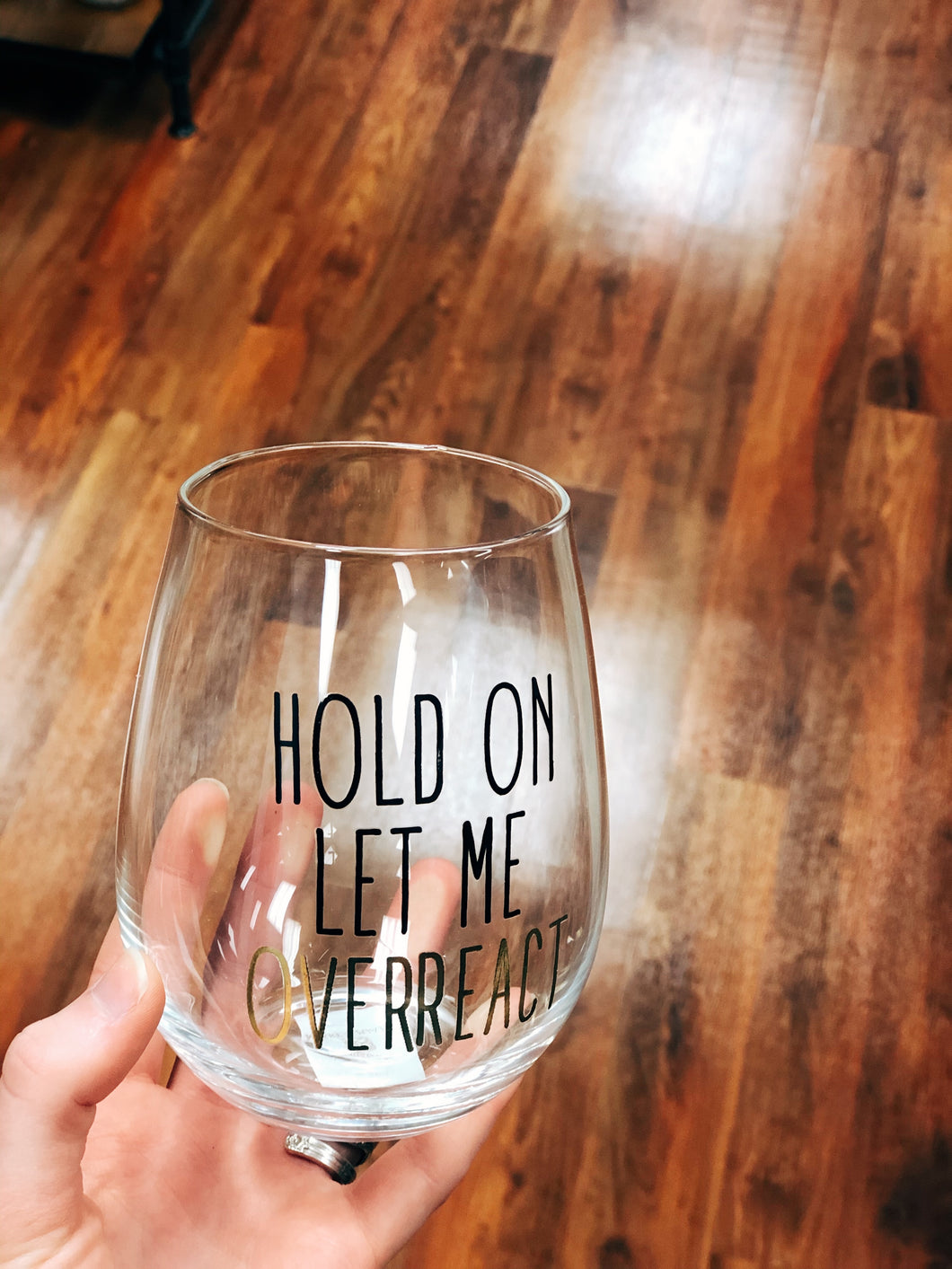Hold On... Let Me Overreact Wine Glass