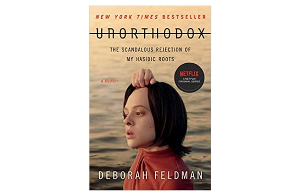 Unorthodox: The Scandalous Rejection of My Hasidic Roots by Deborah Feldman
