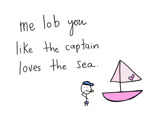 Me Love You Like The Captain Loves The Sea