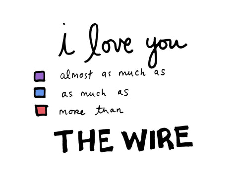 I Love You As Much As The Wire