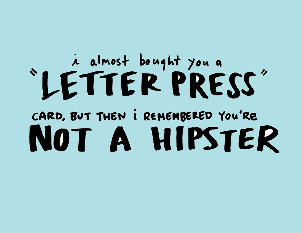 I Almost Bought You A Letter Press Card ... But You're Not A Hipster