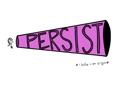 Persist! I Believe In You So Much!