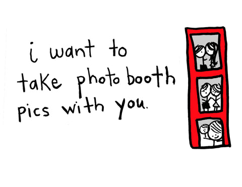 I Want To Take Photobooth Pictures With You
