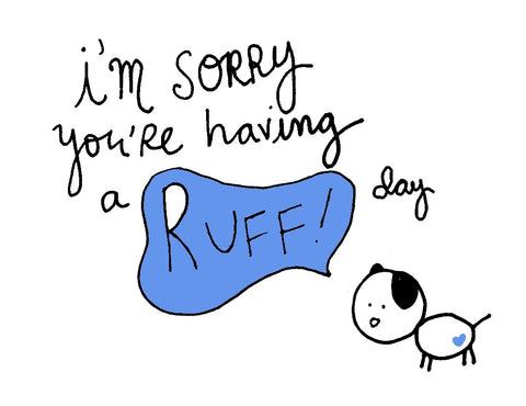 I'm Sorry You're Having A RUFF! Day