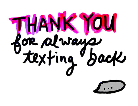 Thank You For Always Texting Back