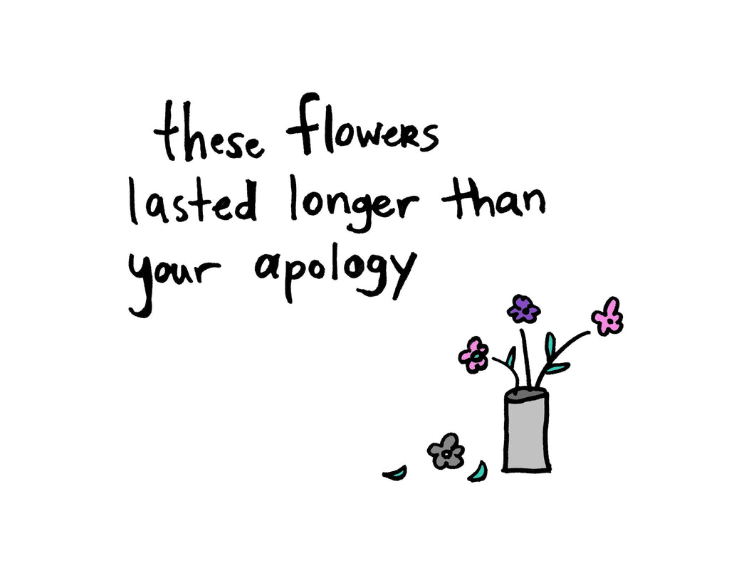 These Flowers Lasted Longer Than Your Apology