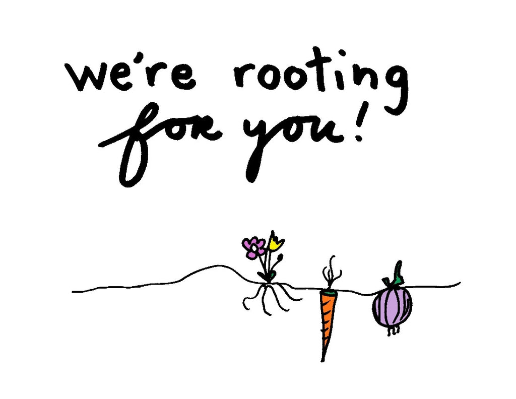 We're Rooting For You!