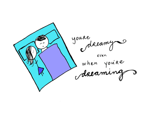 You're Dreamy Even When You're Dreaming