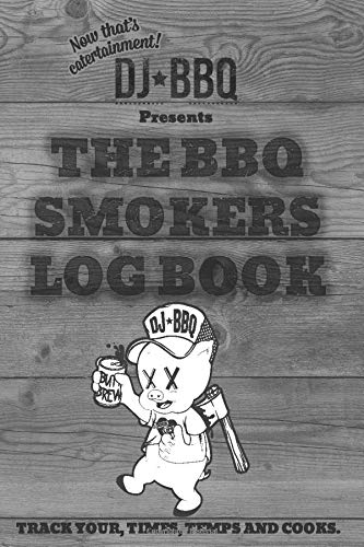 DJ BBQ The Barbecue Smokers Log Book, Notebook for Sauces & Rubs, Smoker Time, Wood and Meat Temperature