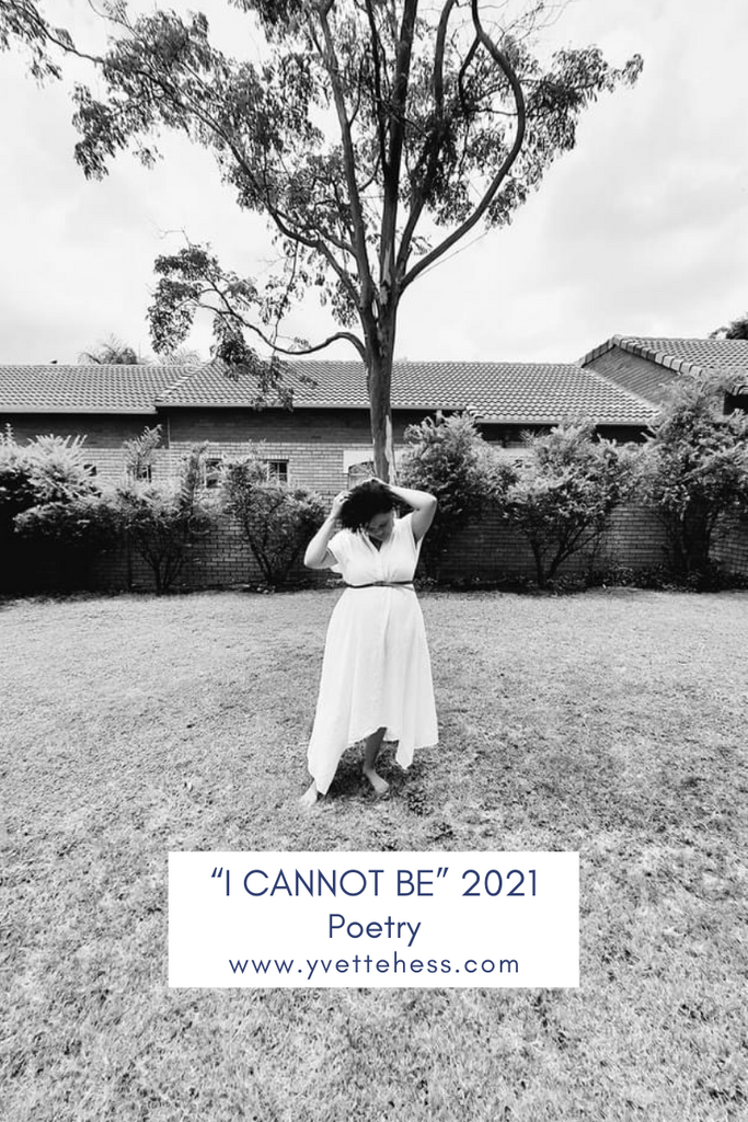"""I cannot Be"" 2020 Poem by Yvette Hess"