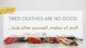 Tired Creatives Are No Good
