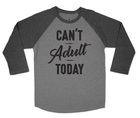 CAN'T ADULT TODAY - 3/4 Sleeve