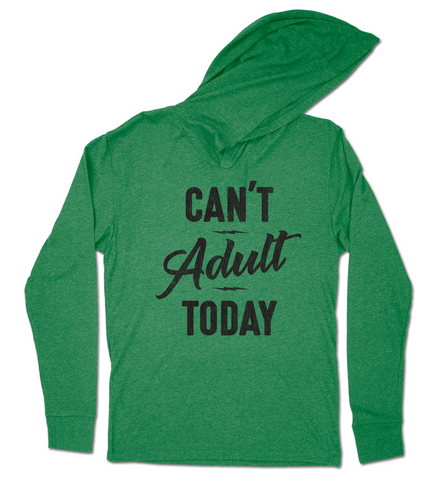 CAN'T ADULT TODAY - Hoodie