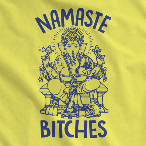 Namaste, Bitches!