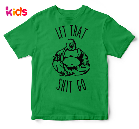 LET THAT SHIT GO (kids)