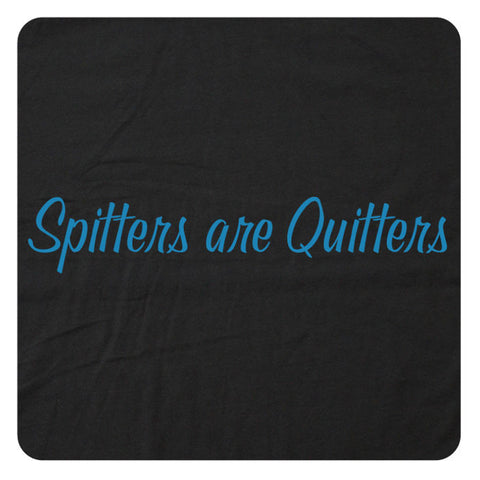 Spitters are Quitters