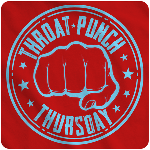 Throat Punch Thursday