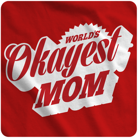 World's Okayest Mom!