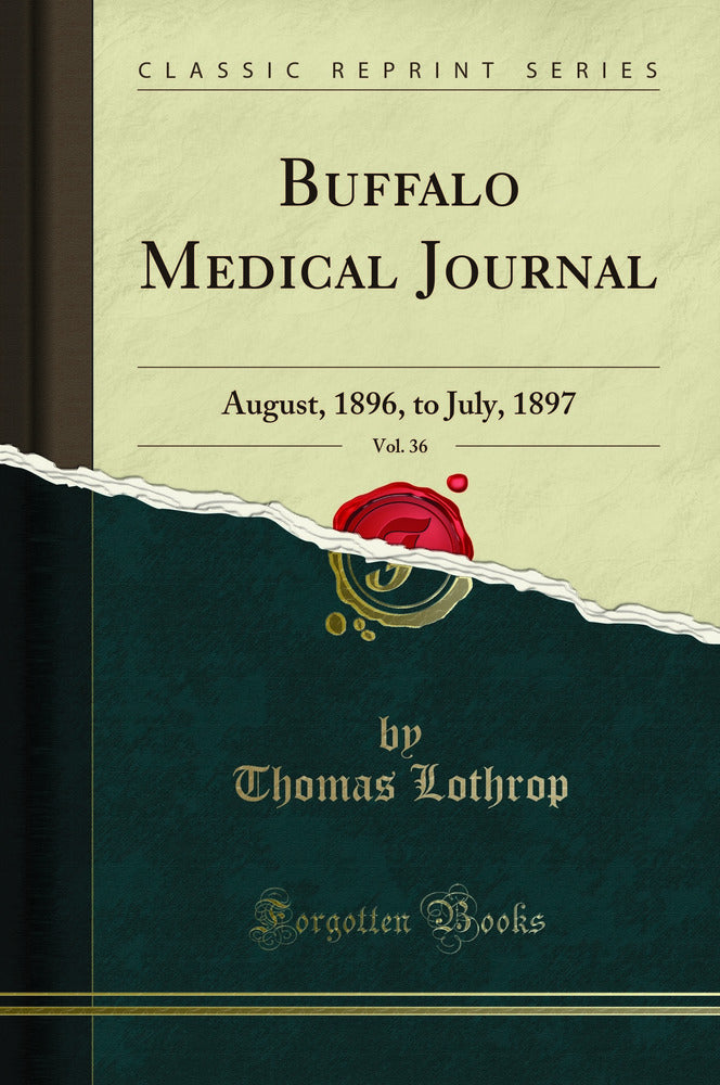 Buffalo Medical Journal, Vol. 36: August, 1896, to July, 1897 (Classic Reprint)