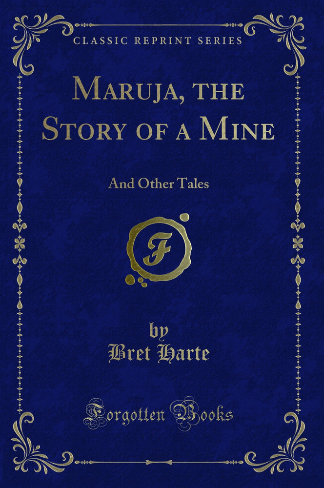 Maruja, the Story of a Mine: And Other Tales (Classic Reprint)