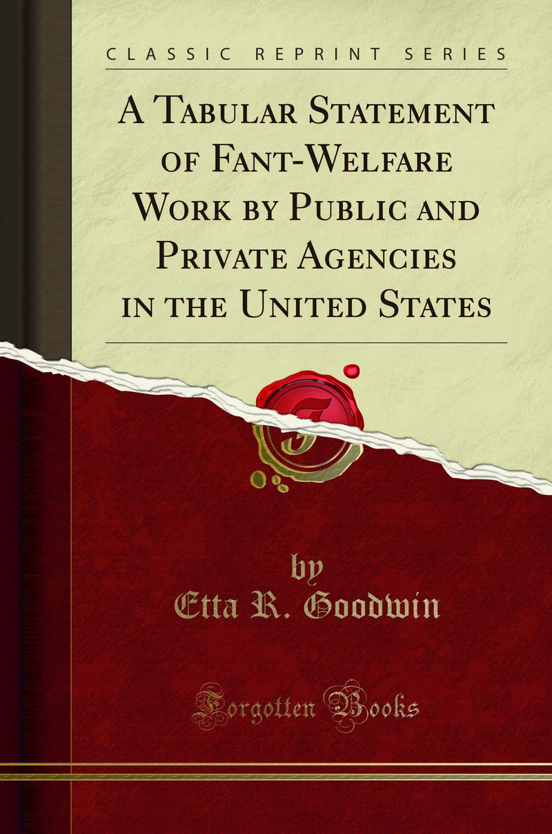 A Tabular Statement of Fant-Welfare Work by Public and Private Agencies in the United States (Classic Reprint)