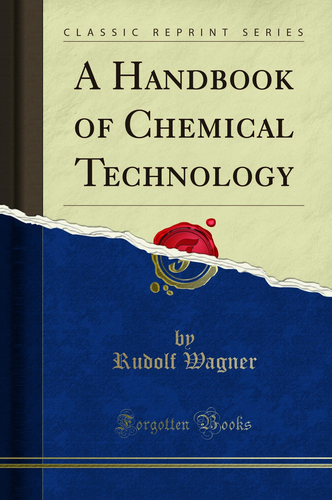 A Handbook of Chemical Technology (Classic Reprint)