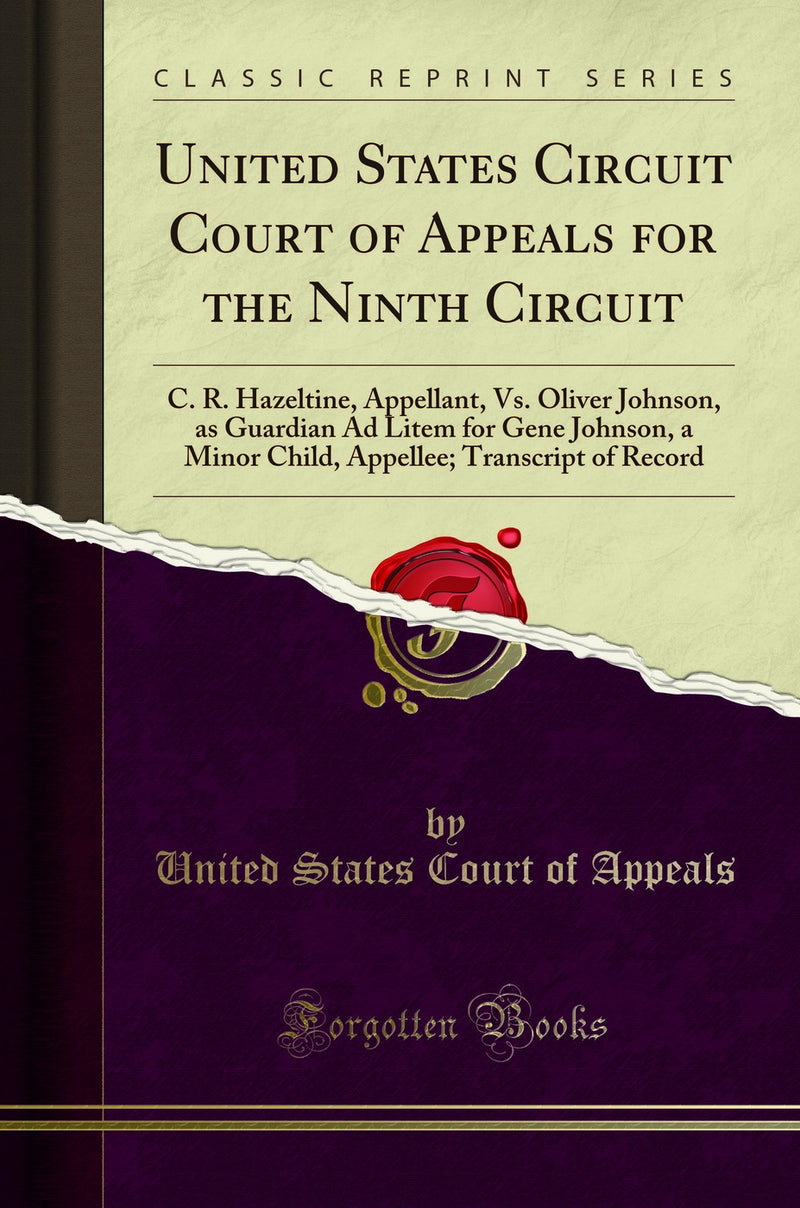 United States Circuit Court of Appeals for the Ninth Circuit: C. R. Hazeltine, Appellant, Vs. Oliver Johnson, as Guardian Ad Litem for Gene Johnson, a Minor Child, Appellee; Transcript of Record (Classic Reprint)