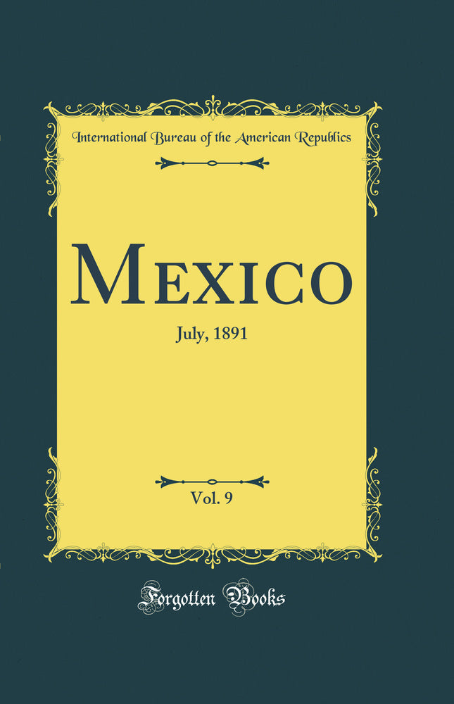 Mexico, Vol. 9: July, 1891 (Classic Reprint)