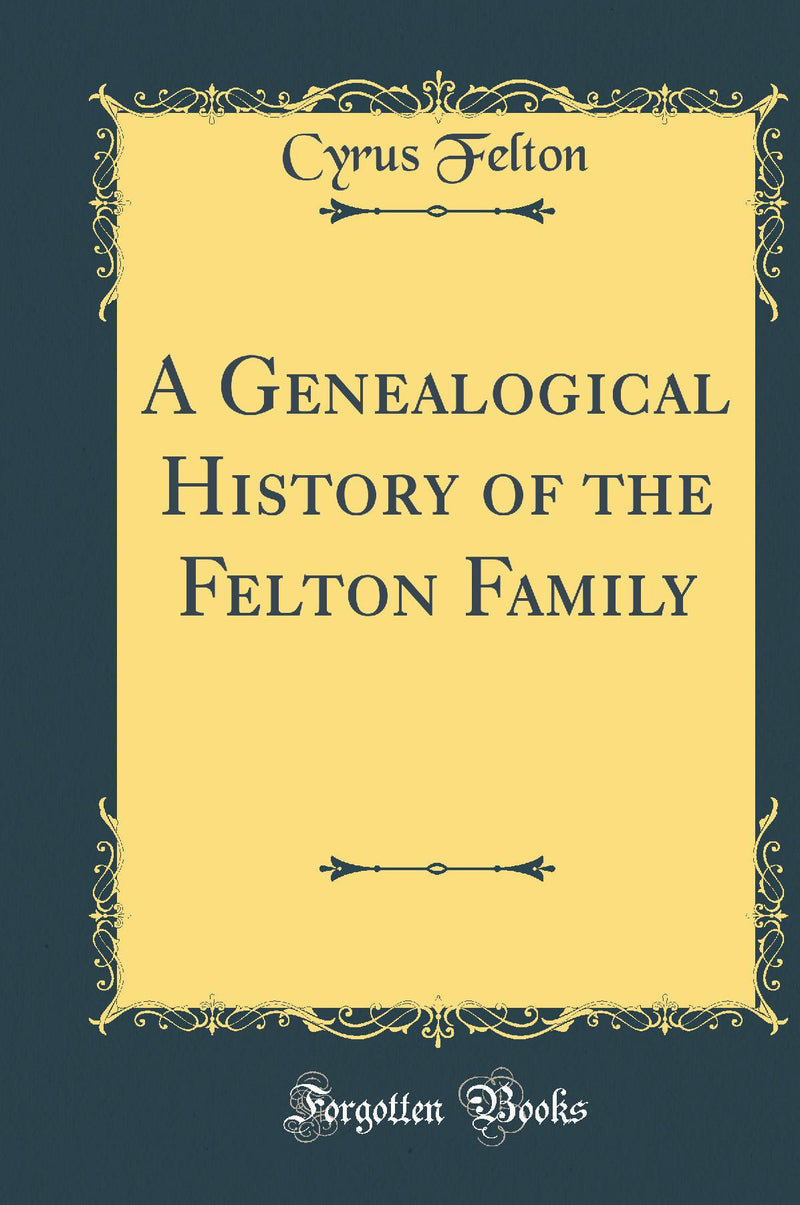 A Genealogical History of the Felton Family (Classic Reprint)