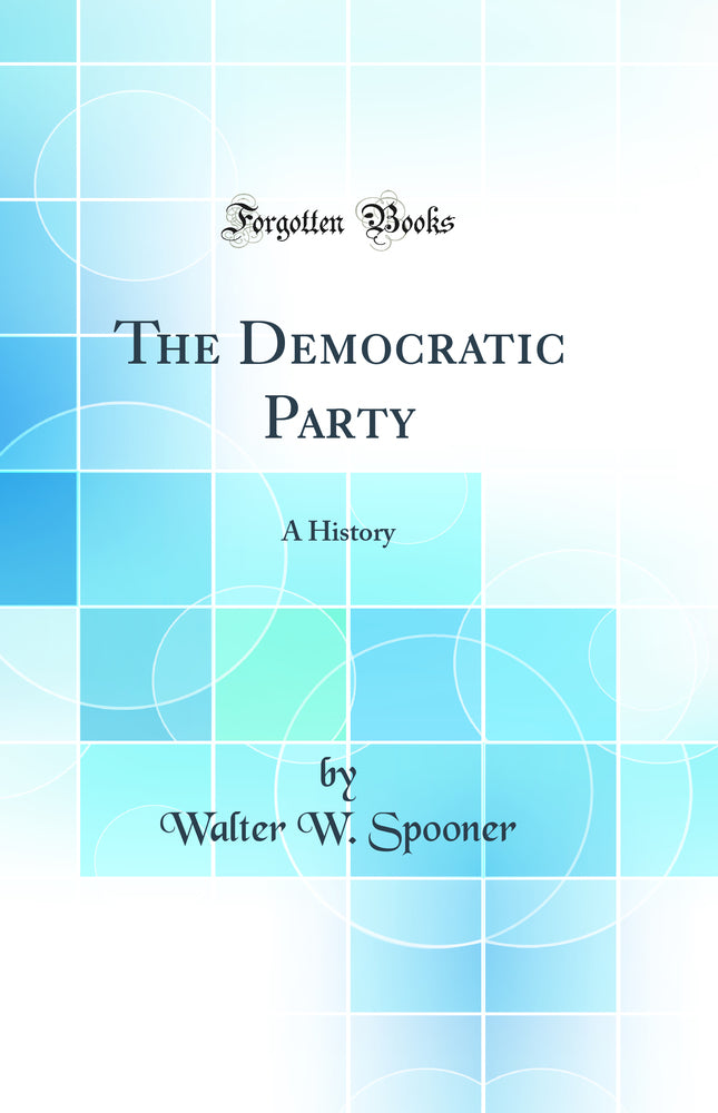 The Democratic Party: A History (Classic Reprint)
