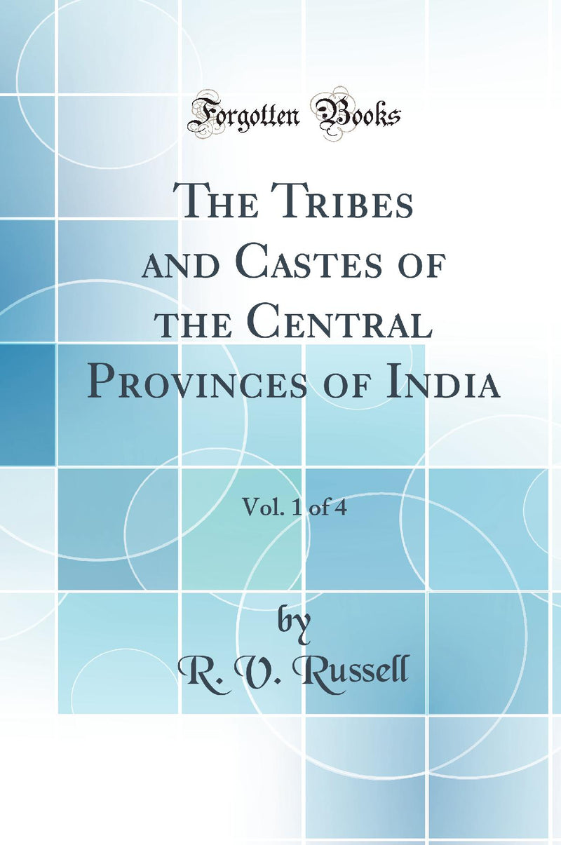 The Tribes and Castes of the Central Provinces of India, Vol. 1 of 4 (Classic Reprint)