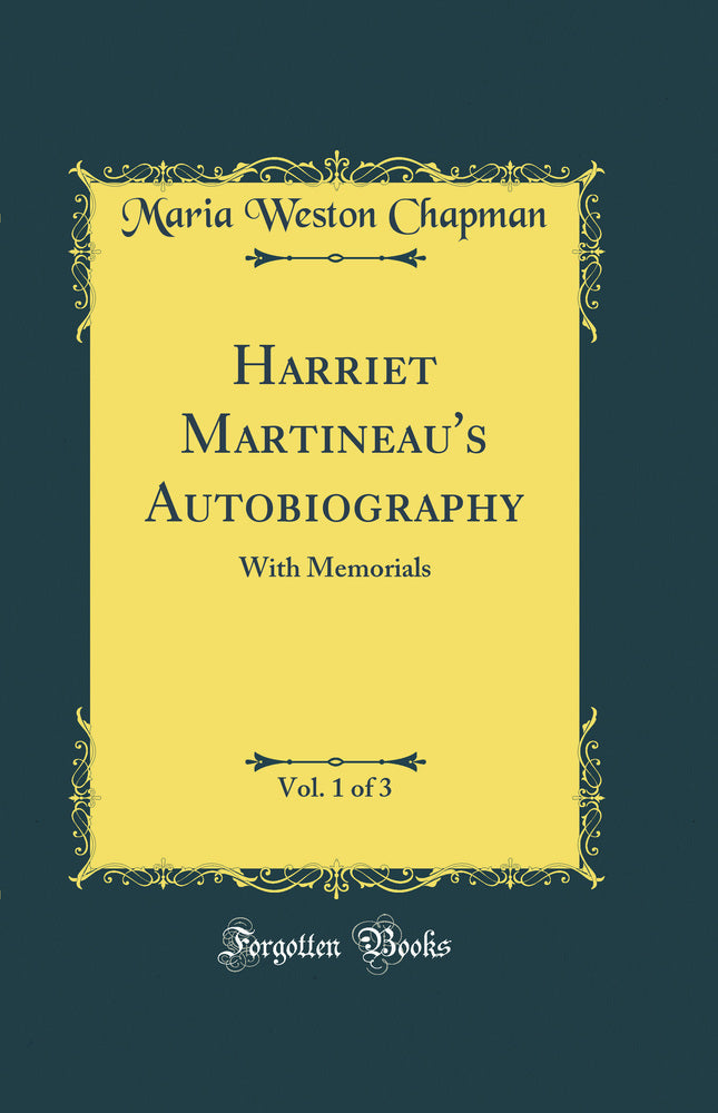 Harriet Martineau's Autobiography, Vol. 1 of 3: With Memorials (Classic Reprint)