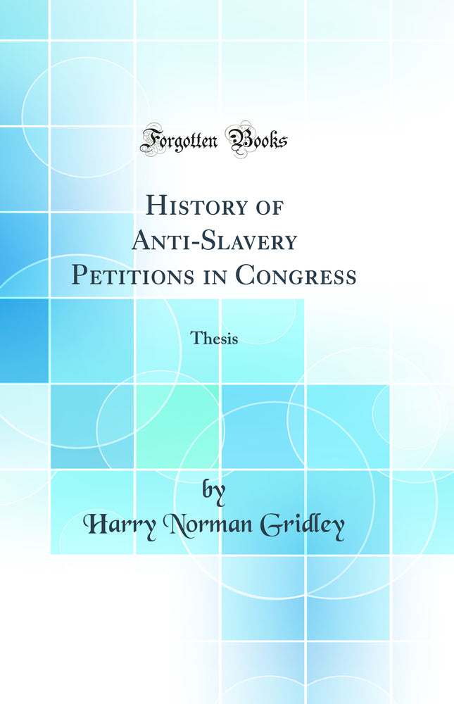History of Anti-Slavery Petitions in Congress: Thesis (Classic Reprint)