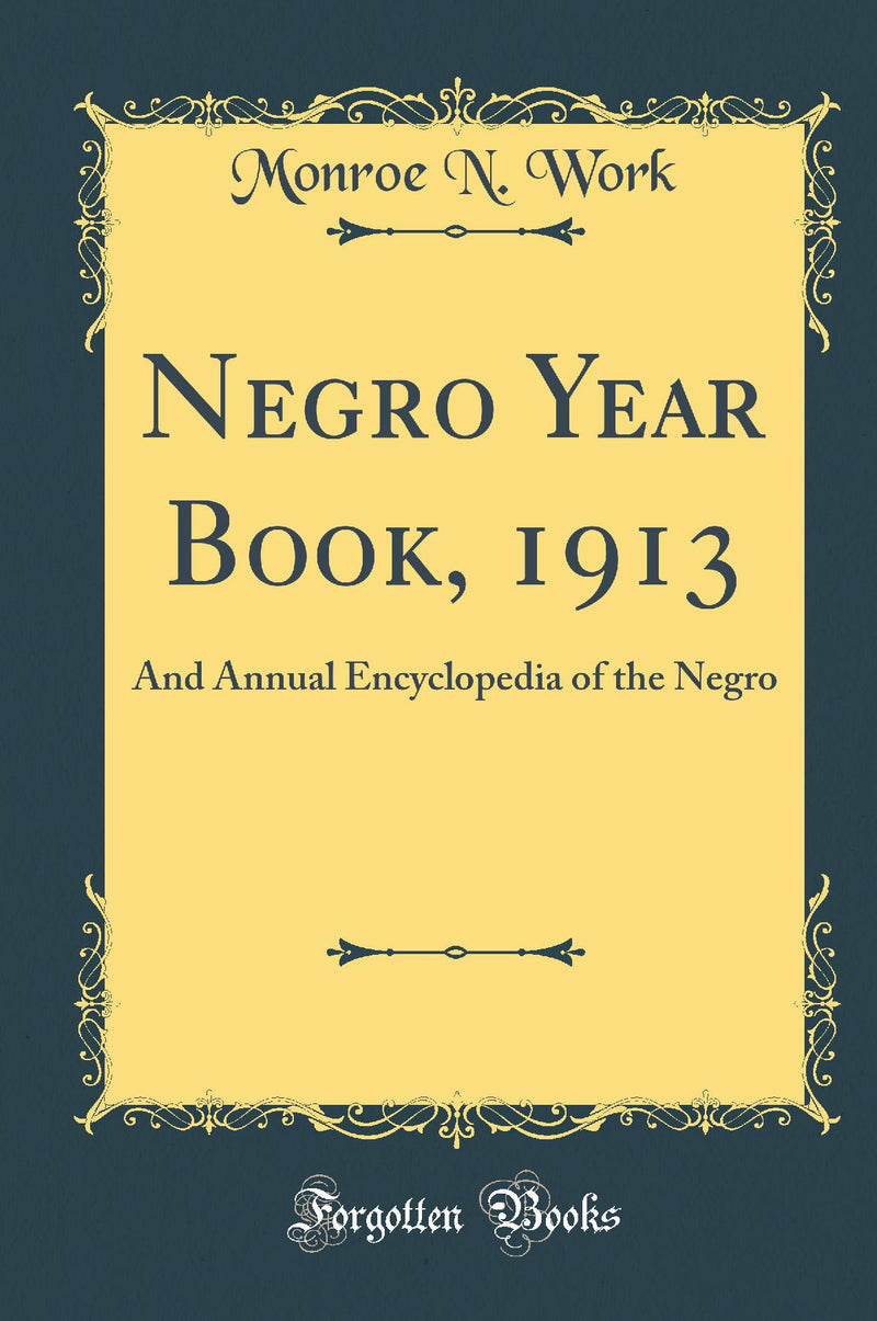 Negro Year Book, 1913: And Annual Encyclopedia of the Negro (Classic Reprint)