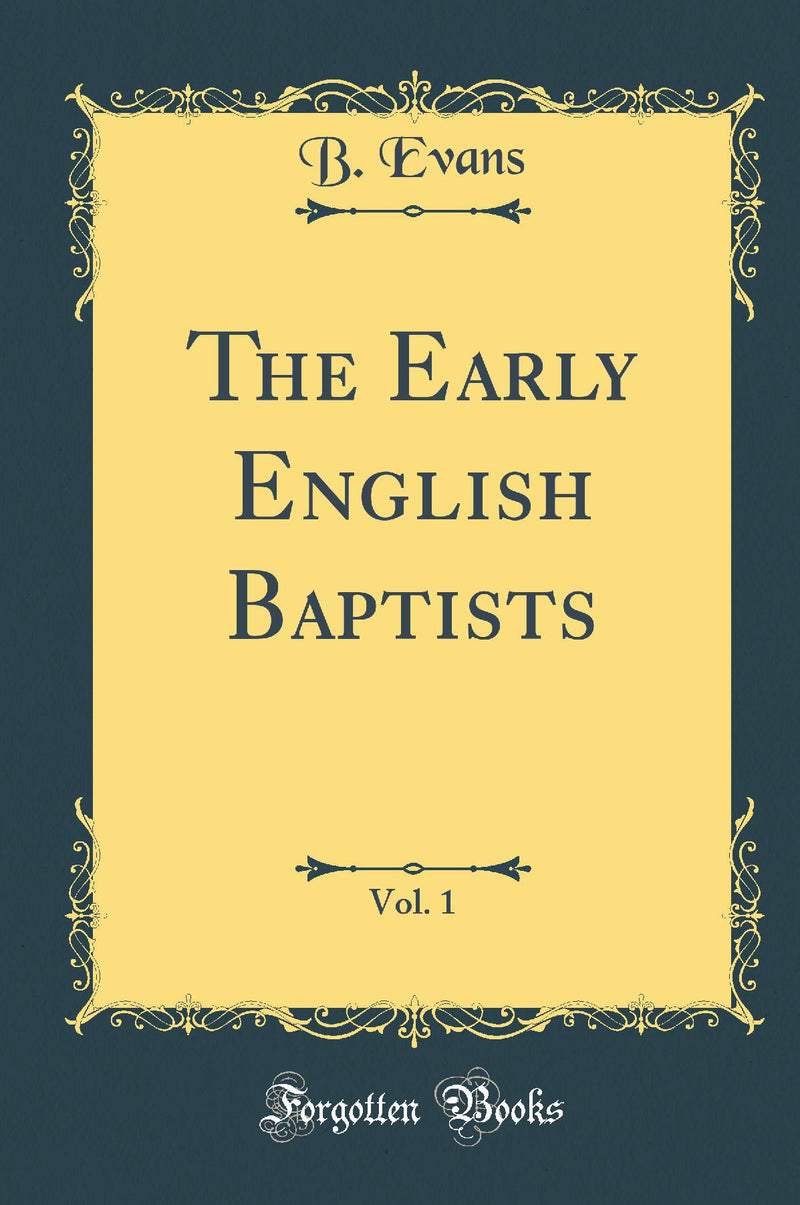 The Early English Baptists, Vol. 1 (Classic Reprint)