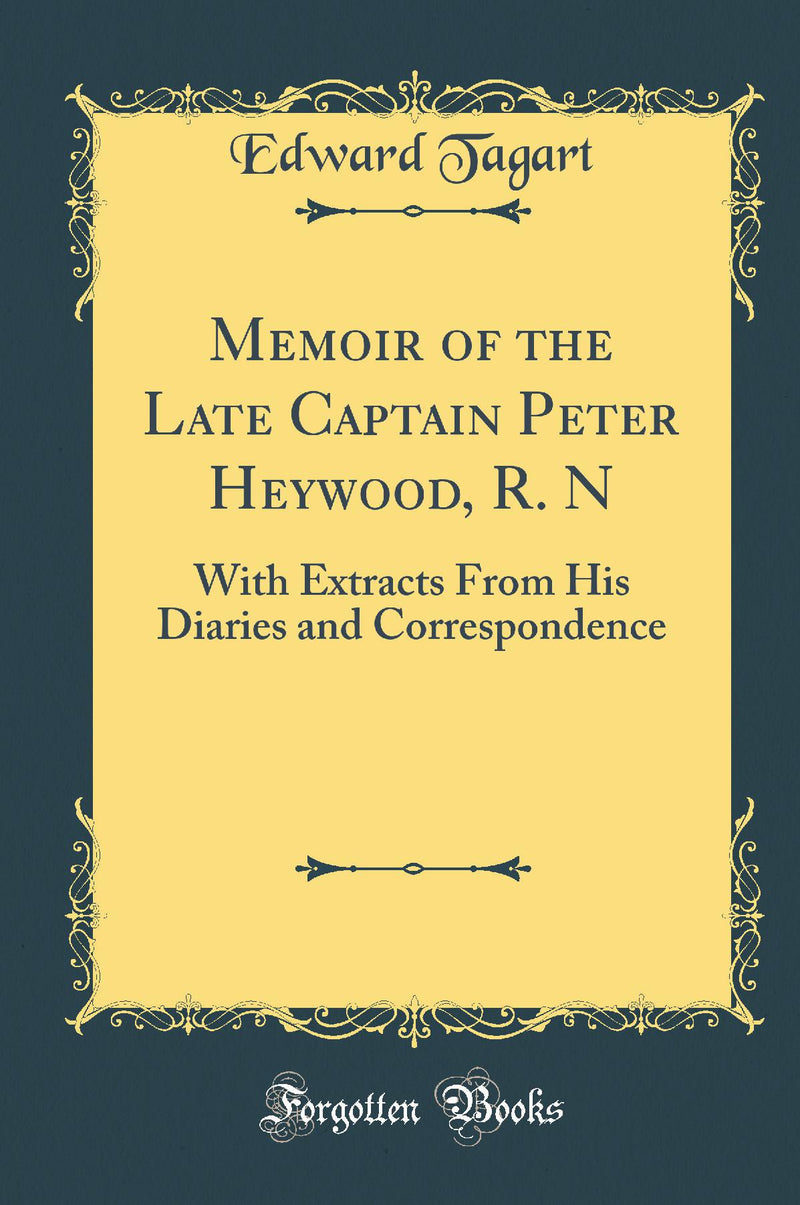 Memoir of the Late Captain Peter Heywood, R. N: With Extracts From His Diaries and Correspondence (Classic Reprint)