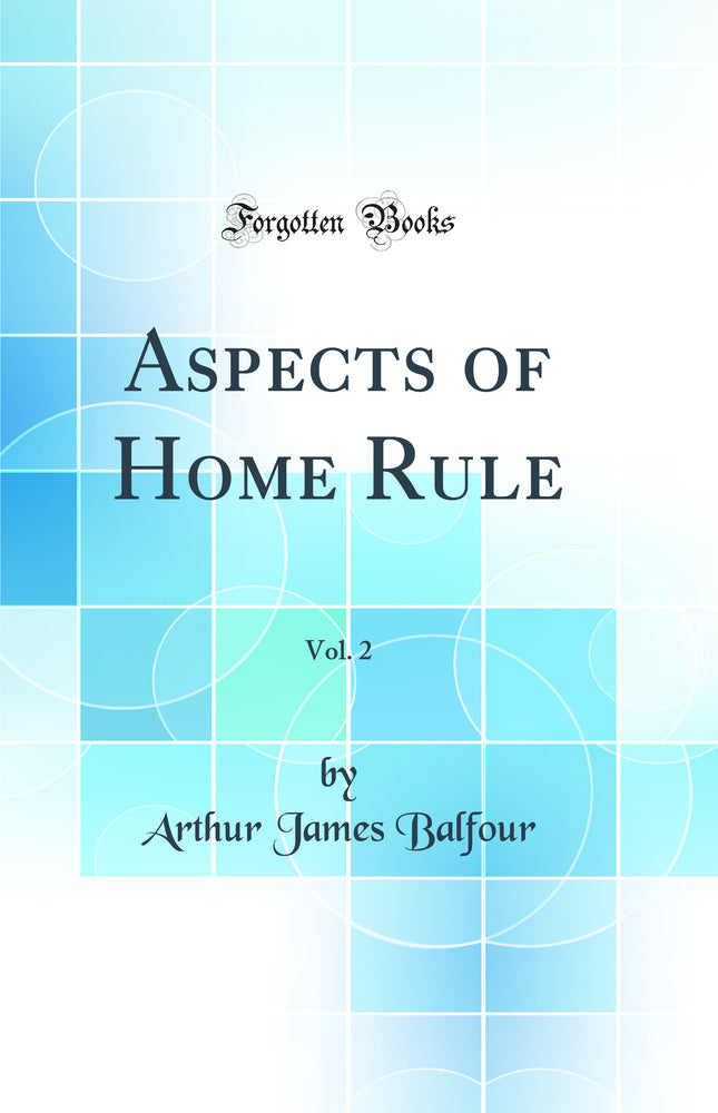 Aspects of Home Rule, Vol. 2 (Classic Reprint)