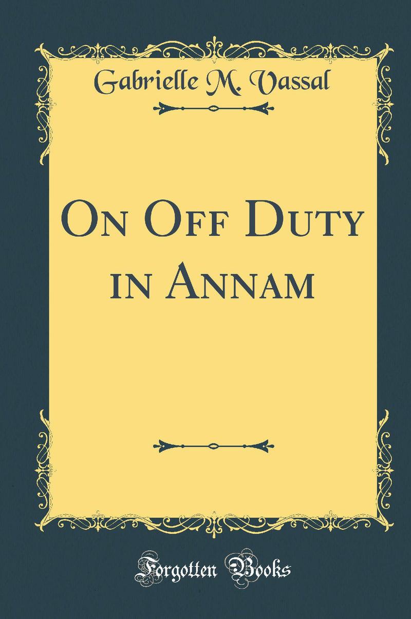 On Off Duty in Annam (Classic Reprint)