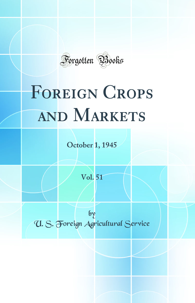 Foreign Crops and Markets, Vol. 51: October 1, 1945 (Classic Reprint)