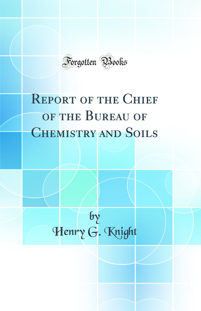 Report of the Chief of the Bureau of Chemistry and Soils (Classic Reprint)